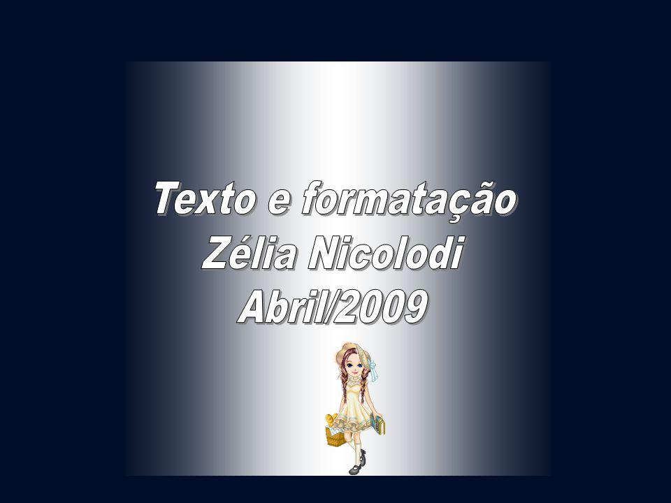 Texto e formatação Zélia Nicolodi Abril/2009
