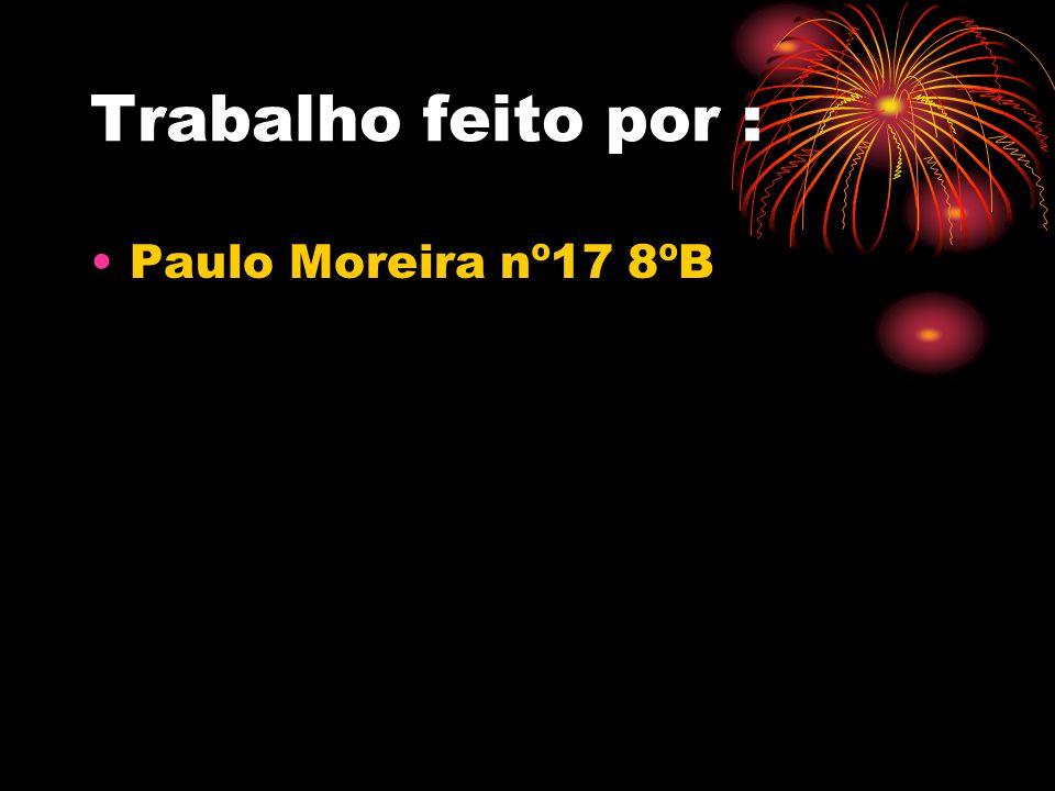 Trabalho feito por : Paulo Moreira nº17 8ºB