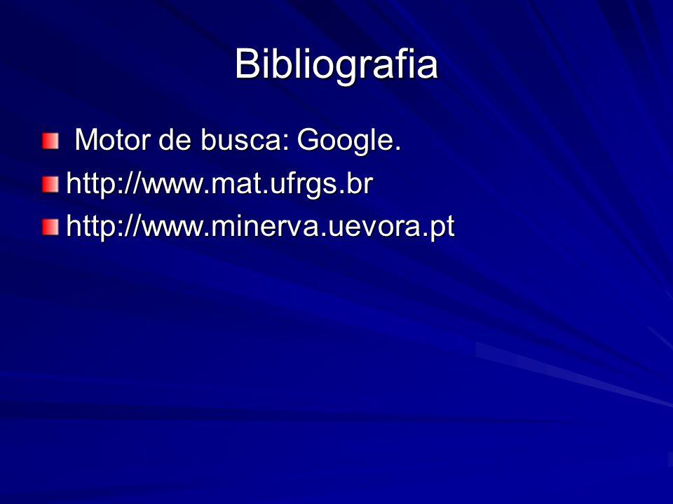 Bibliografia Motor de busca: Google. http://www.mat.ufrgs.br