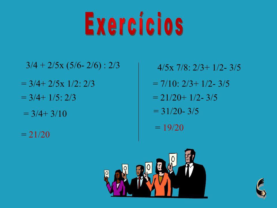 Exercícios 3/4 + 2/5x (5/6- 2/6) : 2/3 4/5x 7/8: 2/3+ 1/2- 3/5