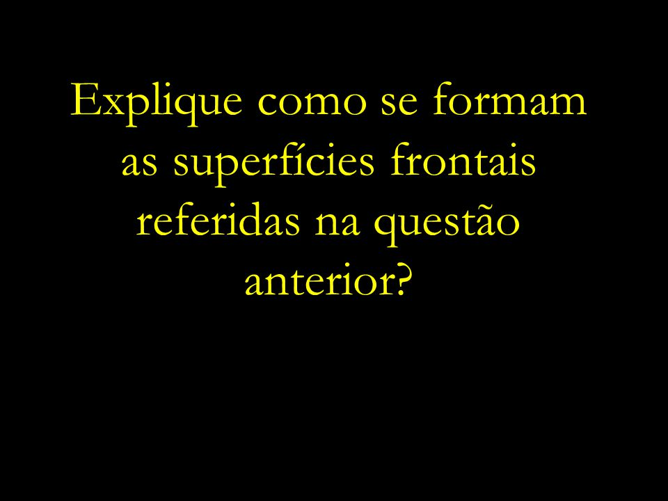 Explique como se formam as superfícies frontais referidas na questão anterior