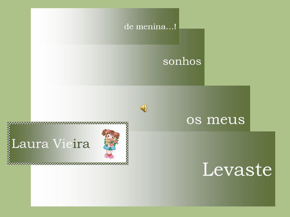 de menina...! sonhos os meus Laura Vieira Levaste