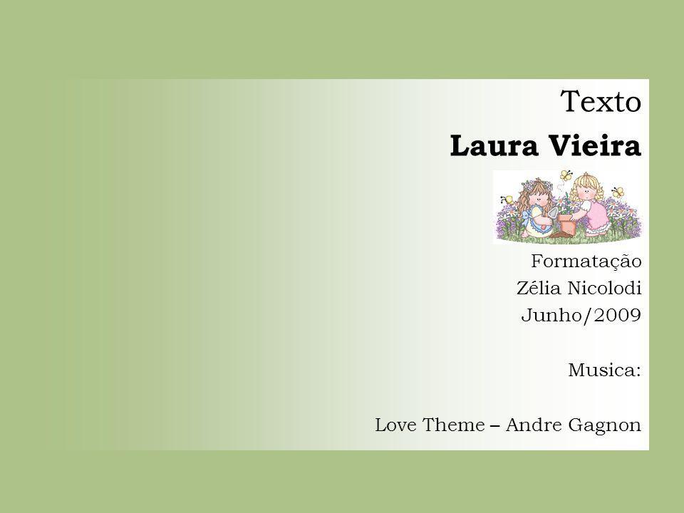 Texto Laura Vieira Formatação Zélia Nicolodi Junho/2009 Musica:
