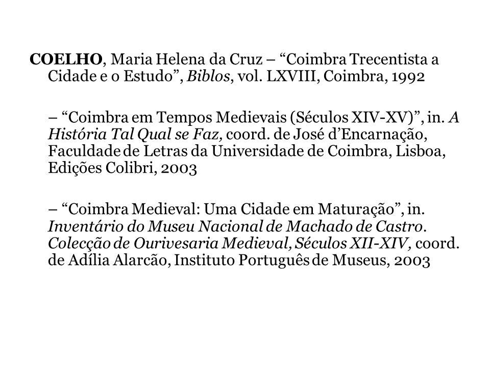 COELHO, Maria Helena da Cruz – Coimbra Trecentista a Cidade e o Estudo , Biblos, vol. LXVIII, Coimbra, 1992