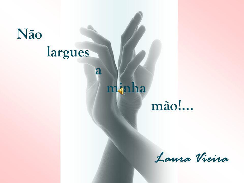 Não largues a minha mão!... Laura Vieira
