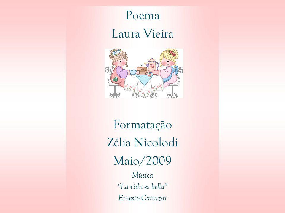 Poema Laura Vieira Formatação Zélia Nicolodi Maio/2009 Música
