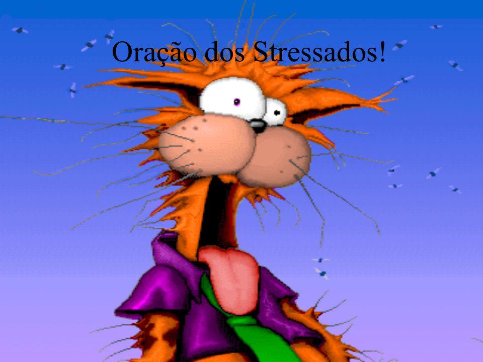 Oração dos Stressados!
