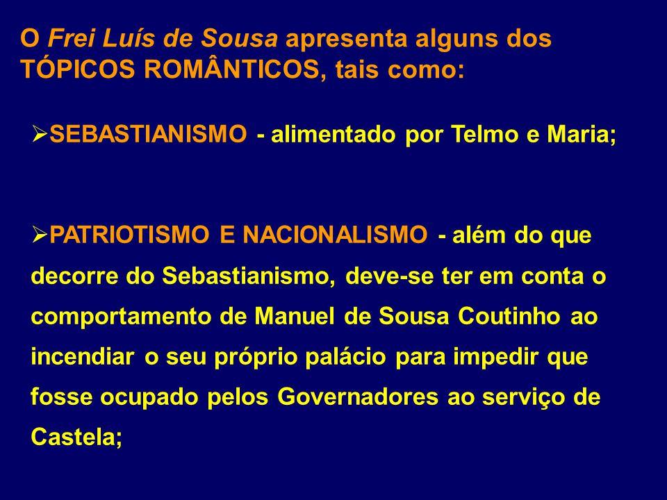 O Frei Luís de Sousa apresenta alguns dos TÓPICOS ROMÂNTICOS, tais como: