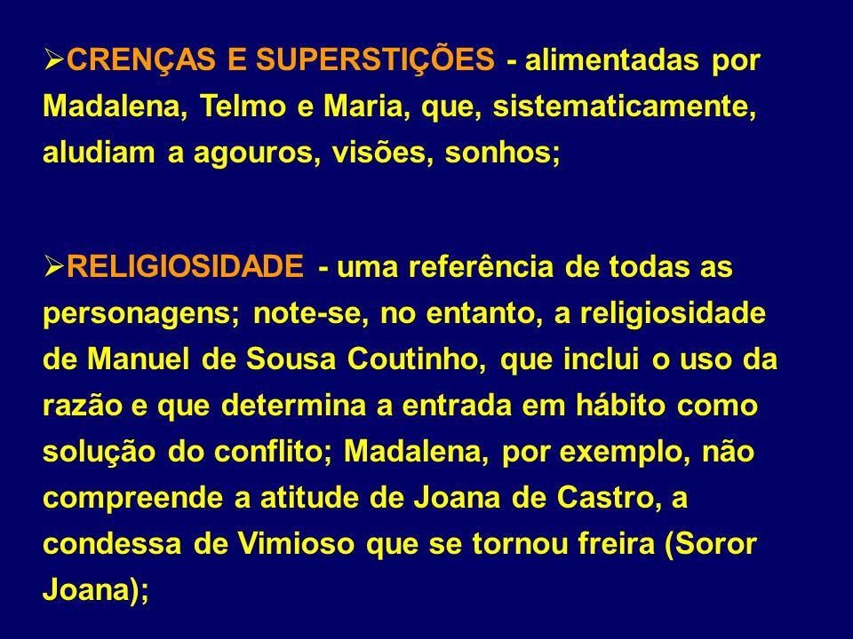 CRENÇAS E SUPERSTIÇÕES - alimentadas por Madalena, Telmo e Maria, que, sistematicamente, aludiam a agouros, visões, sonhos;
