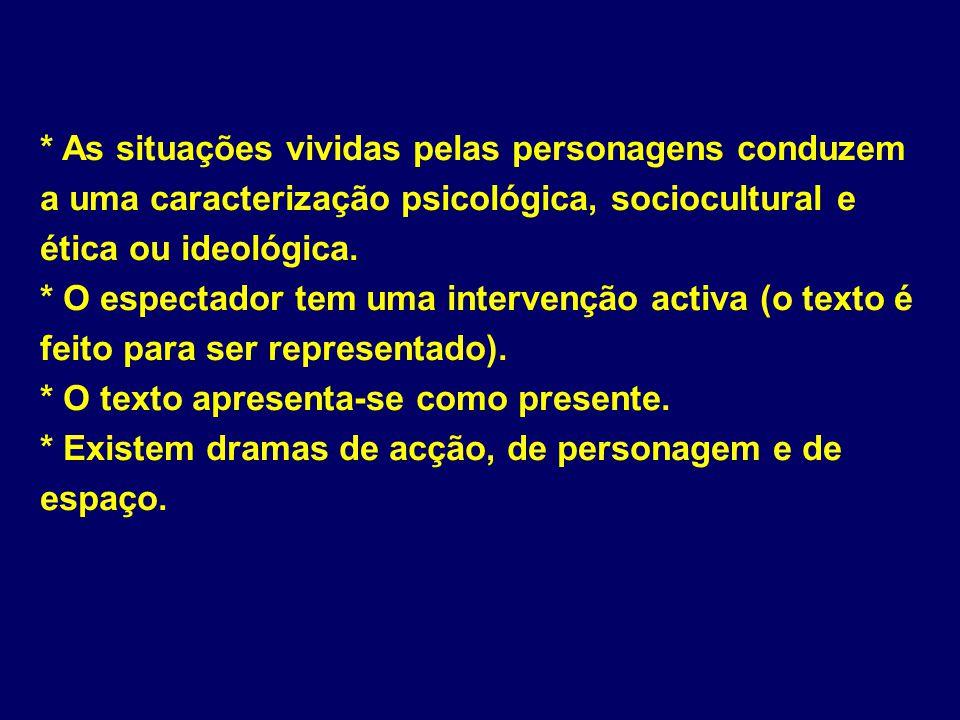 * As situações vividas pelas personagens conduzem a uma caracterização psicológica, sociocultural e ética ou ideológica.