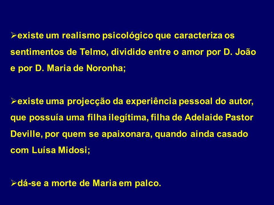 existe um realismo psicológico que caracteriza os sentimentos de Telmo, dividido entre o amor por D. João e por D. Maria de Noronha;
