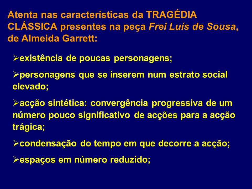 Atenta nas características da TRAGÉDIA CLÁSSICA presentes na peça Frei Luís de Sousa, de Almeida Garrett: