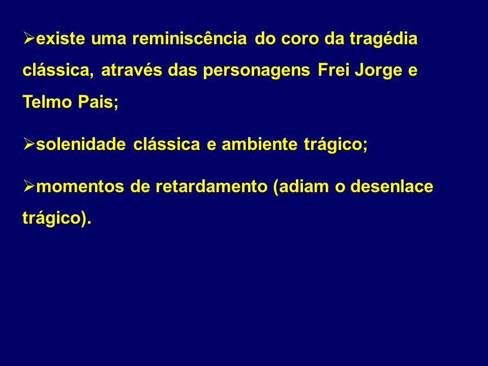 existe uma reminiscência do coro da tragédia clássica, através das personagens Frei Jorge e Telmo Pais;