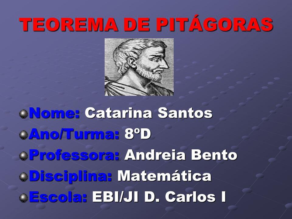TEOREMA DE PITÁGORAS Nome: Catarina Santos Ano/Turma: 8ºD