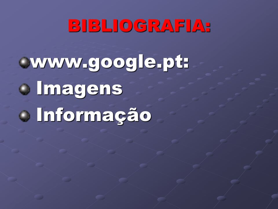 BIBLIOGRAFIA: www.google.pt: Imagens Informação