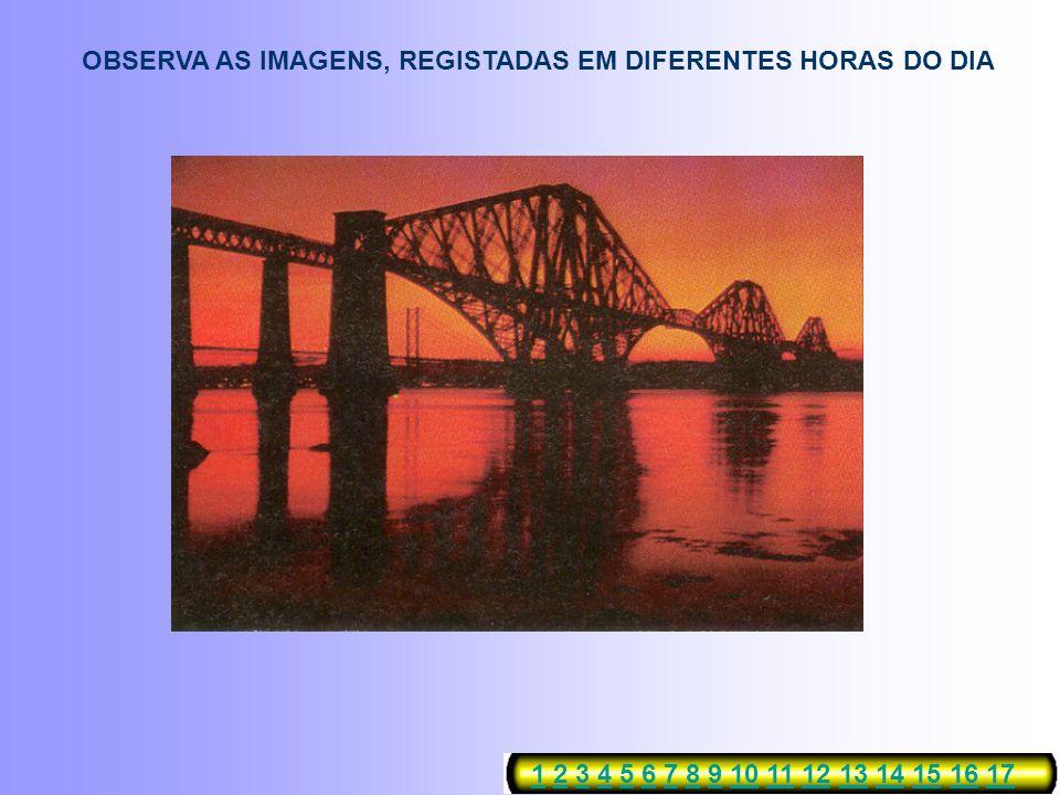 OBSERVA AS IMAGENS, REGISTADAS EM DIFERENTES HORAS DO DIA