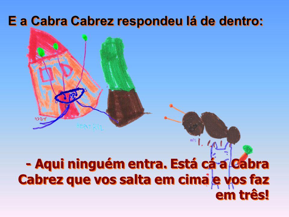 E a Cabra Cabrez respondeu lá de dentro: