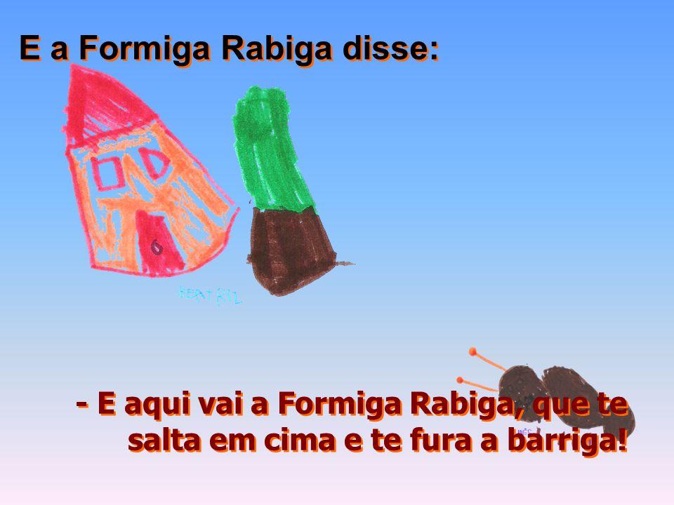 E a Formiga Rabiga disse: