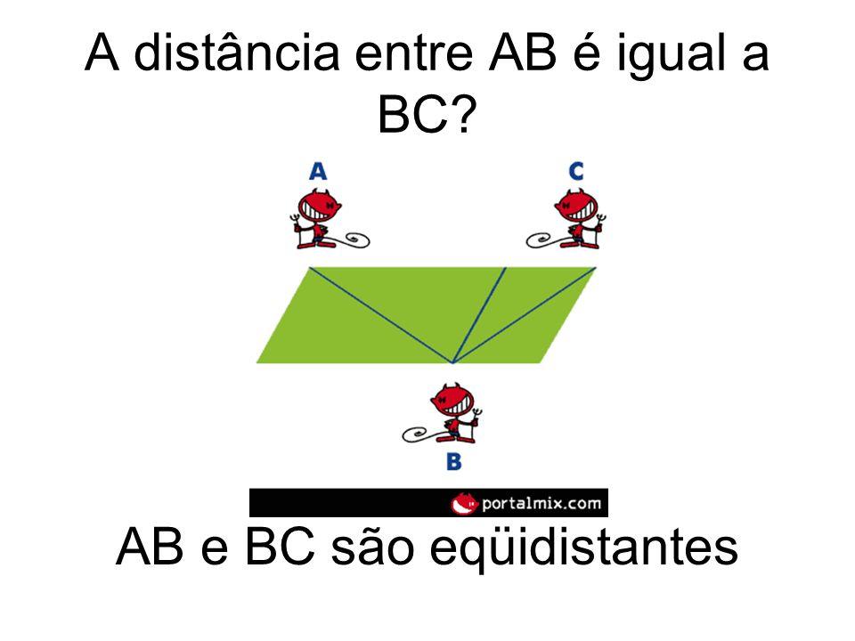 A distância entre AB é igual a BC