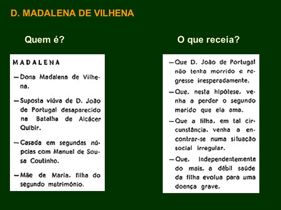 D. MADALENA DE VILHENA Quem é O que receia