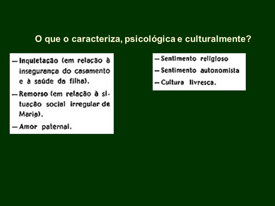 O que o caracteriza, psicológica e culturalmente