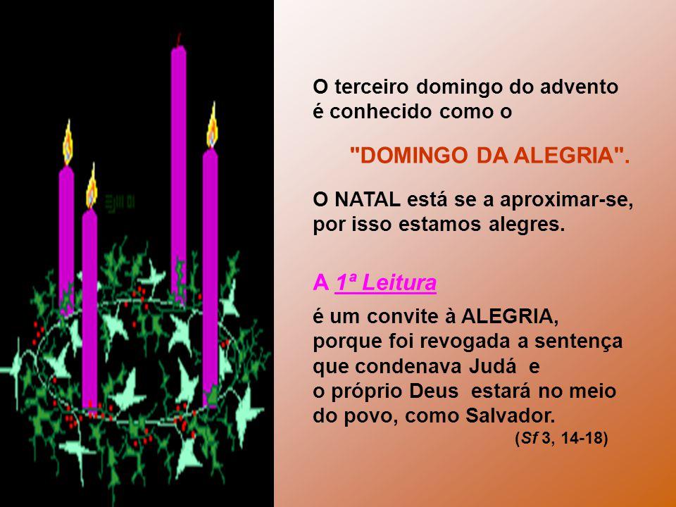 A 1ª Leitura O terceiro domingo do advento é conhecido como o