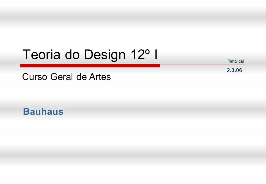 Teoria do Design 12º I Tentúgal 2.3.06 Curso Geral de Artes Bauhaus