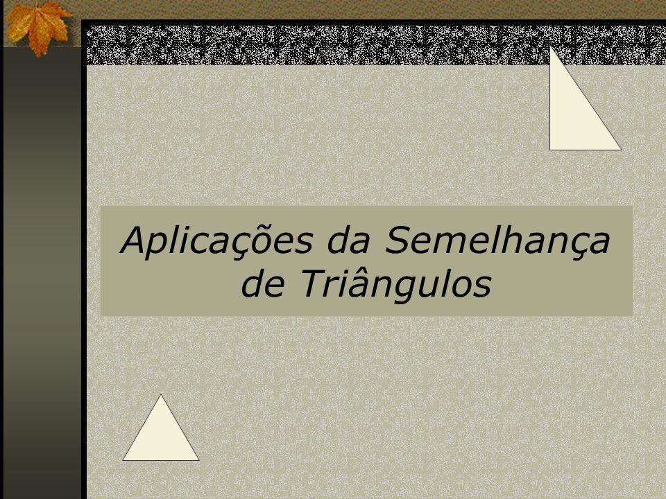 Aplicações da Semelhança de Triângulos