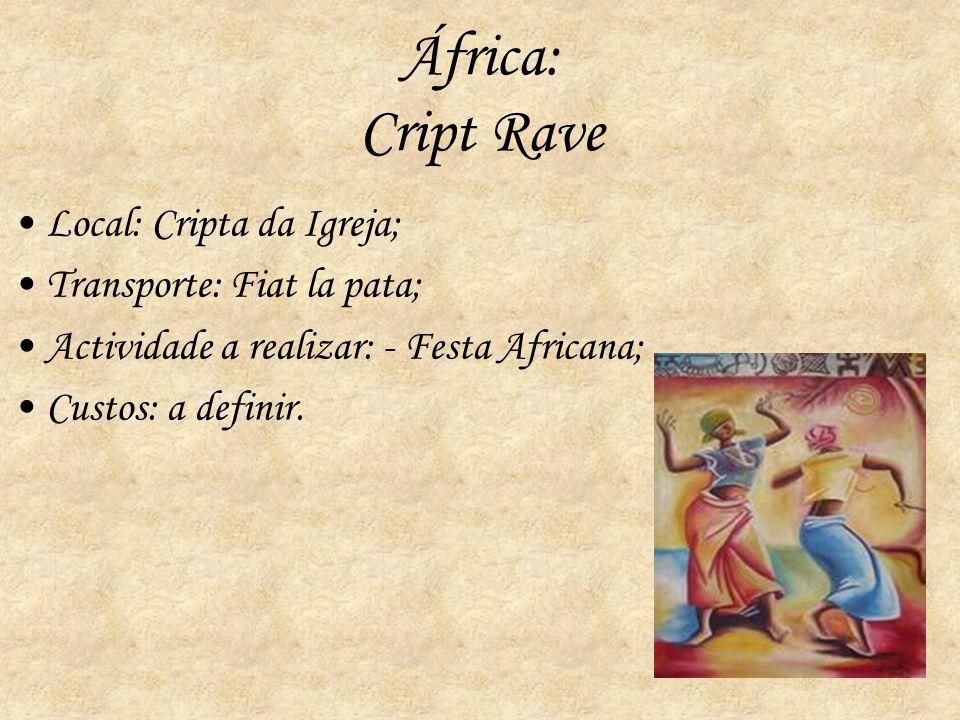 África: Cript Rave Local: Cripta da Igreja; Transporte: Fiat la pata;