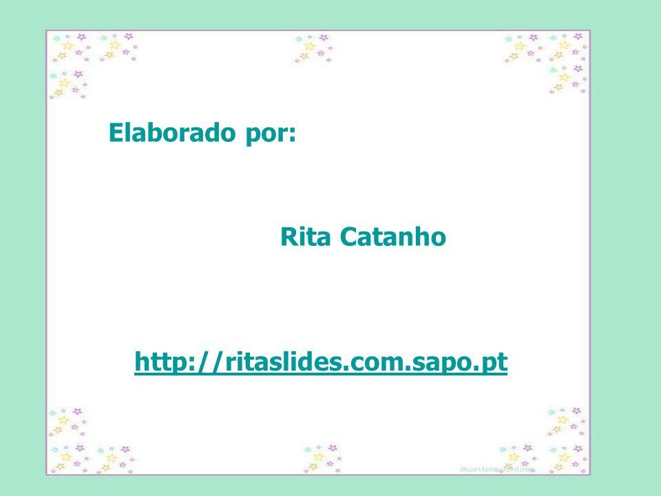 Elaborado por: Rita Catanho http://ritaslides.com.sapo.pt