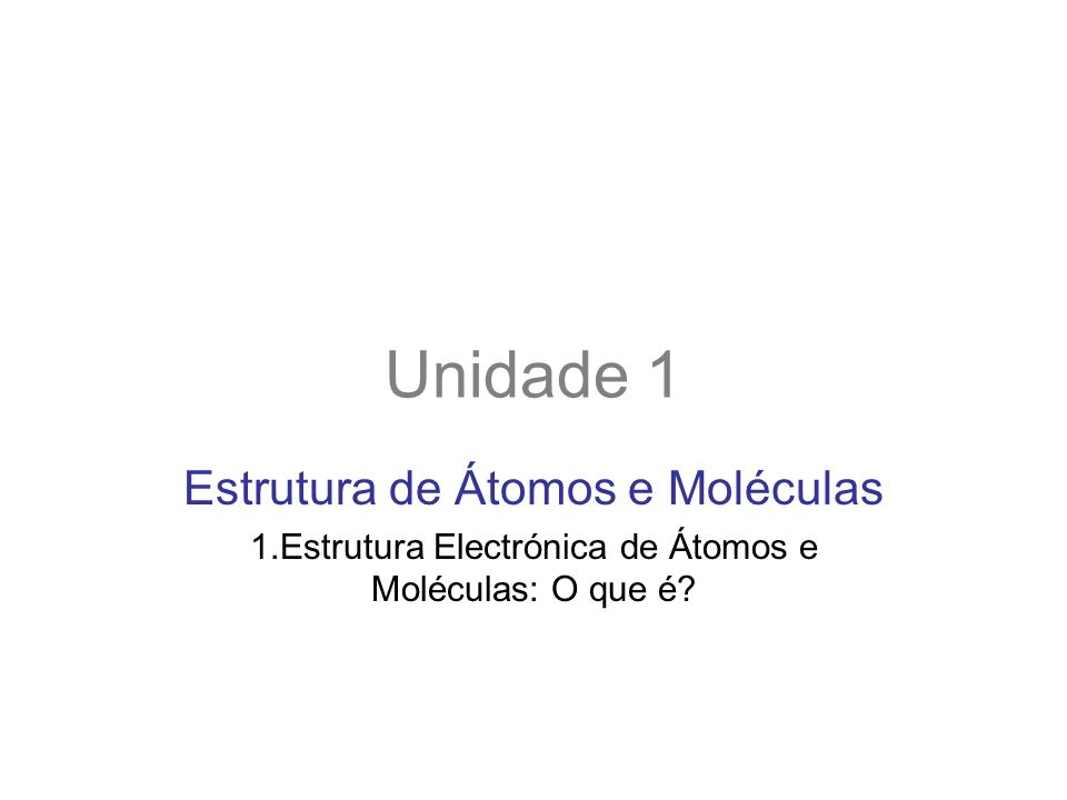 Unidade 1 Estrutura de Átomos e Moléculas