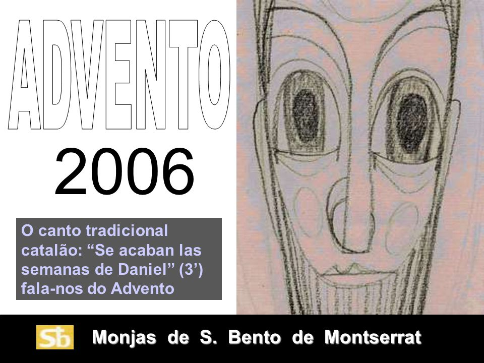 ADVENTO 2006. O canto tradicional catalão: Se acaban las semanas de Daniel (3') fala-nos do Advento.