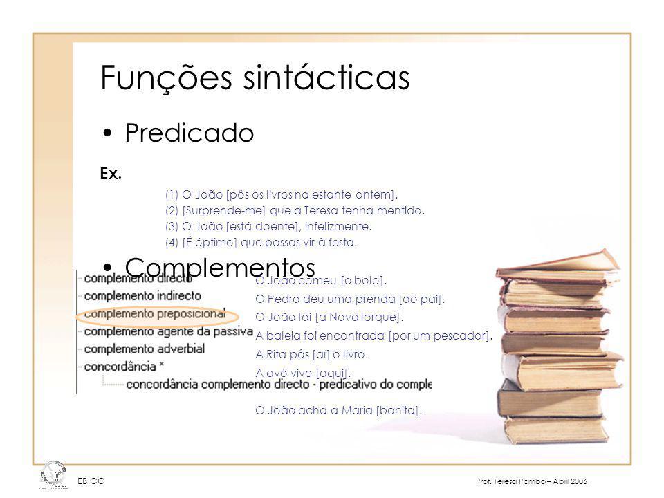 Funções sintácticas Predicado Complementos Ex.
