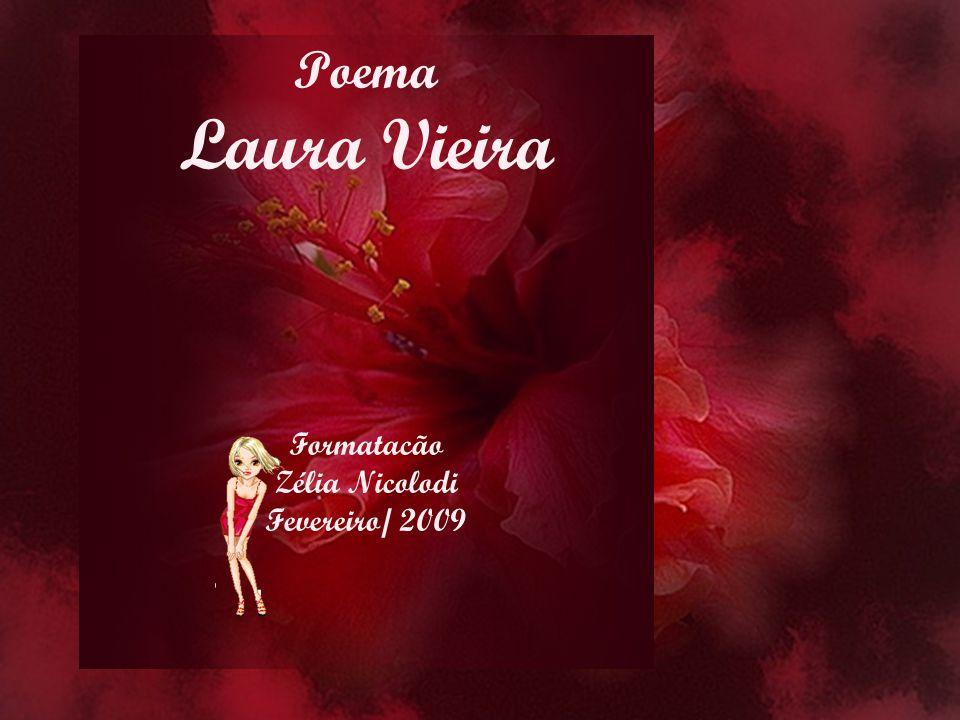 Poema Laura Vieira Formatacão Zélia Nicolodi Fevereiro/ 2009