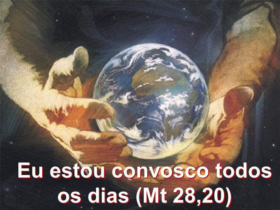 Eu estou convosco todos os dias (Mt 28,20)