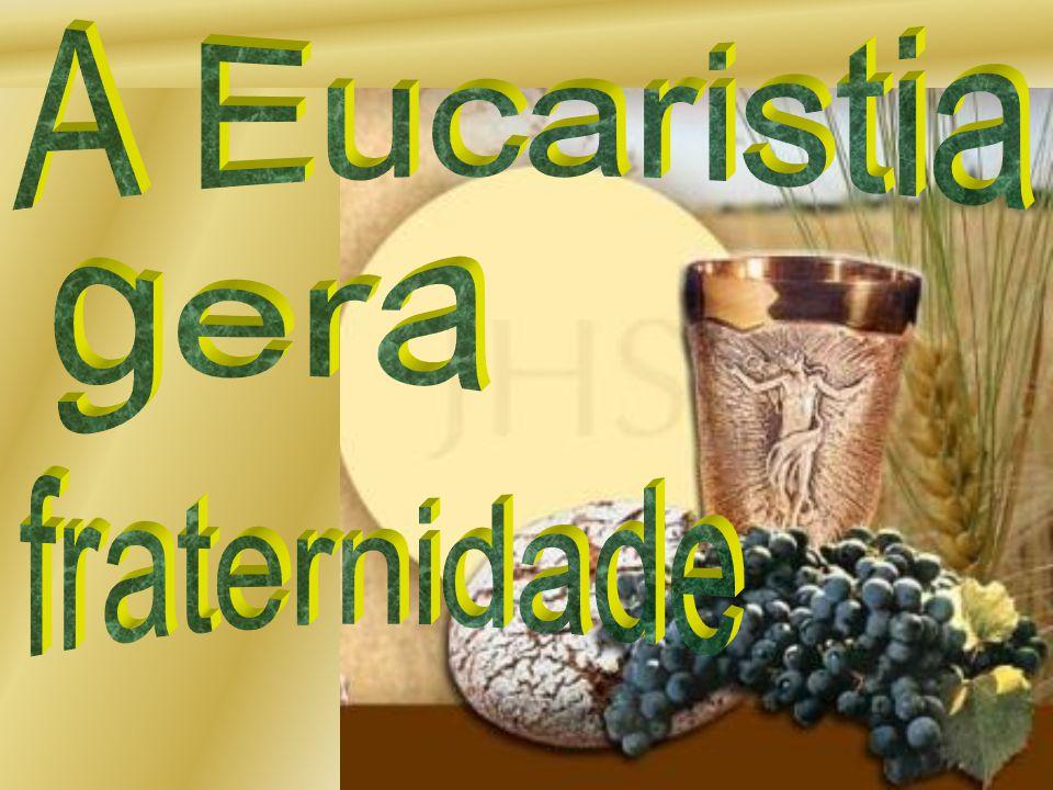 A Eucaristia gera fraternidade