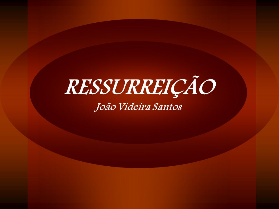 RESSURREIÇÃO João Videira Santos