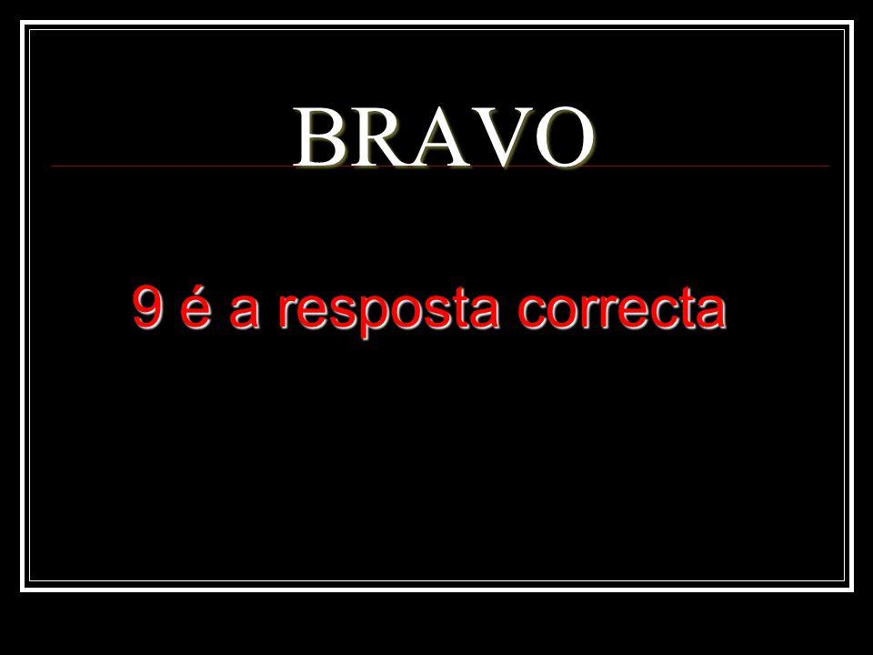 BRAVO 9 é a resposta correcta