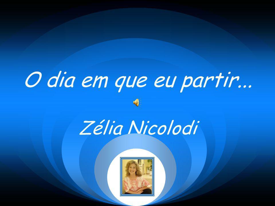 O dia em que eu partir... Zélia Nicolodi