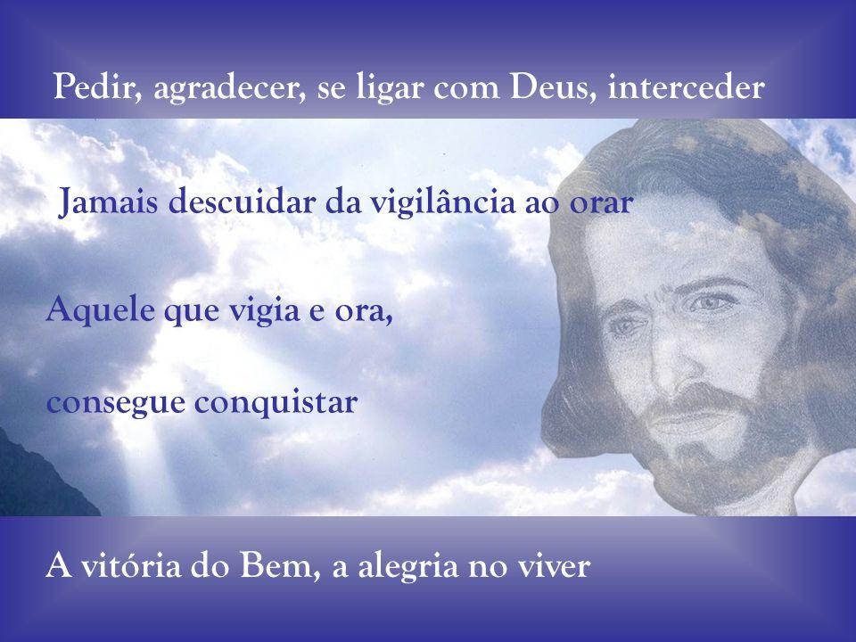 Pedir, agradecer, se ligar com Deus, interceder