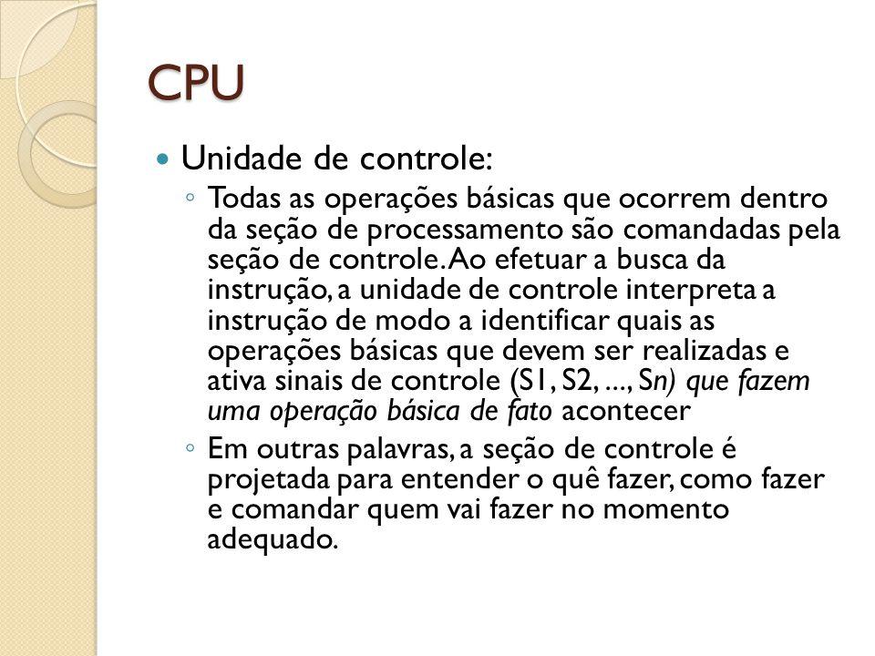 CPU Unidade de controle: