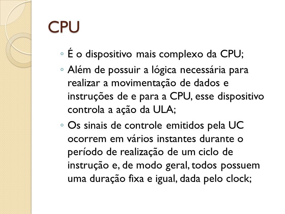 CPU É o dispositivo mais complexo da CPU;