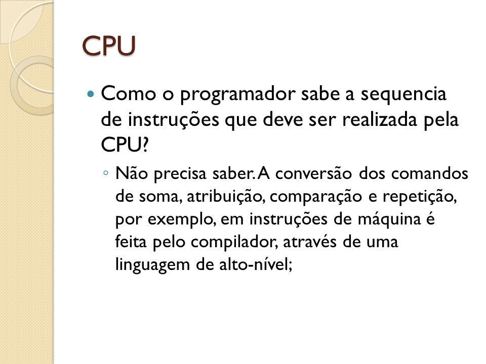 CPU Como o programador sabe a sequencia de instruções que deve ser realizada pela CPU