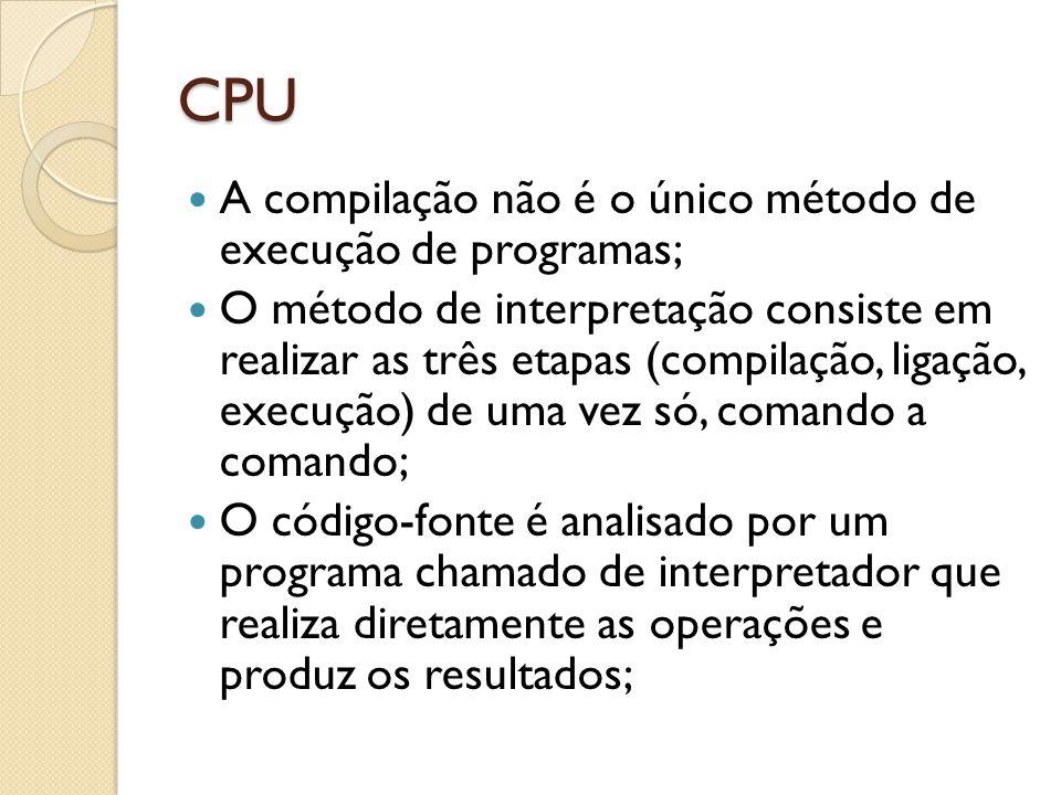 CPU A compilação não é o único método de execução de programas;