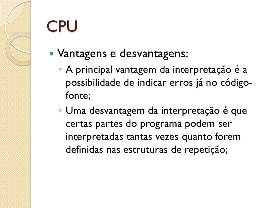 CPU Vantagens e desvantagens: