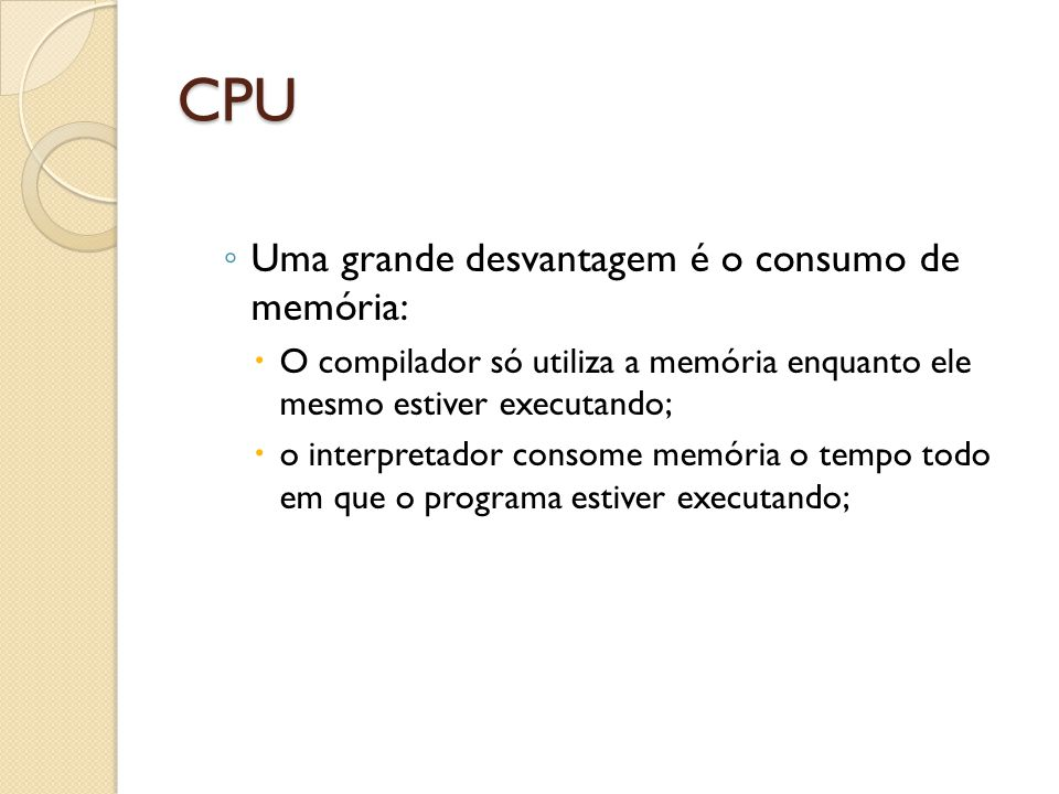 CPU Uma grande desvantagem é o consumo de memória: