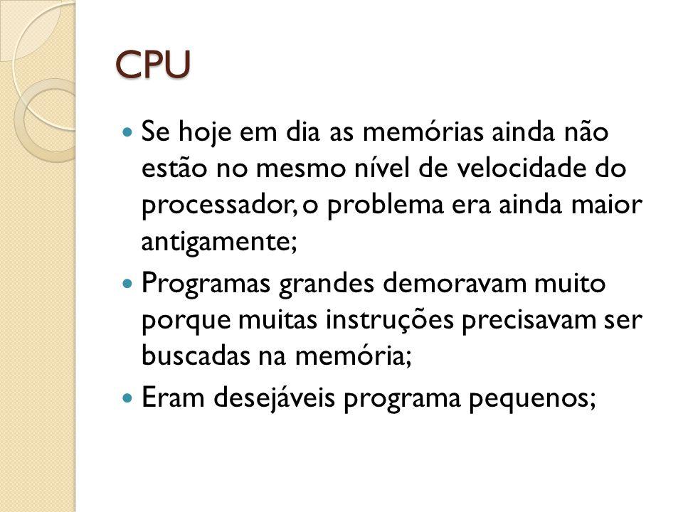 CPU Se hoje em dia as memórias ainda não estão no mesmo nível de velocidade do processador, o problema era ainda maior antigamente;