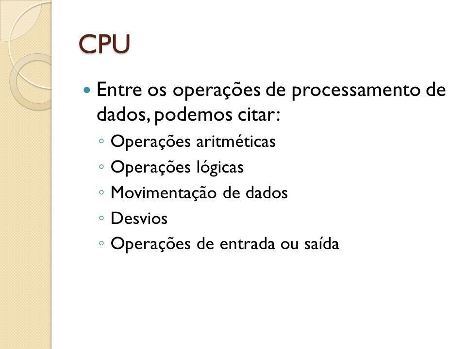 CPU Entre os operações de processamento de dados, podemos citar: