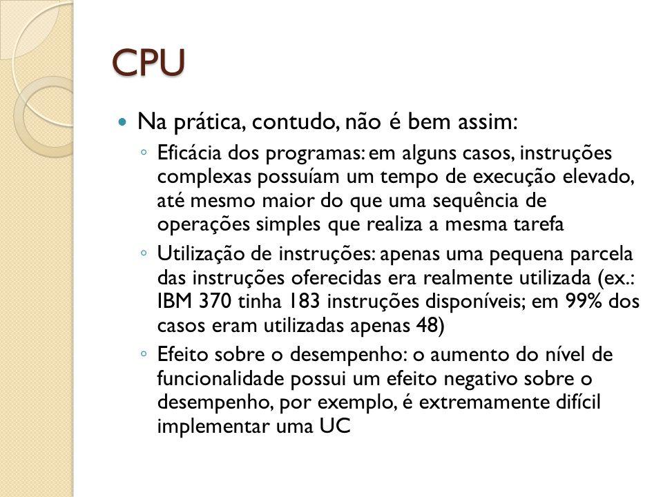 CPU Na prática, contudo, não é bem assim: