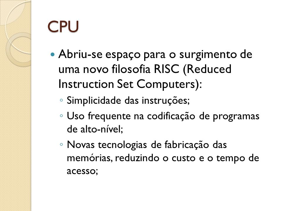 CPU Abriu-se espaço para o surgimento de uma novo filosofia RISC (Reduced Instruction Set Computers):